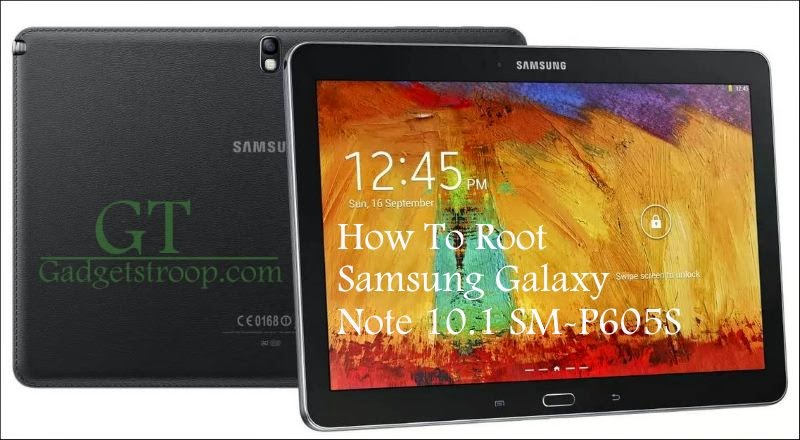 Root Samsung Galaxy Note 10.1 SM-P605S lte a
