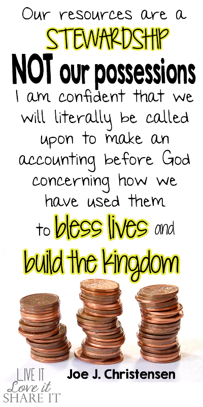 Our resources are a stewardship, not our possessions. I am confident that we will literally be called upon to make an accounting before God concerning how we have used them to bless lives and build the kingdom. - Joe J. Christensen
