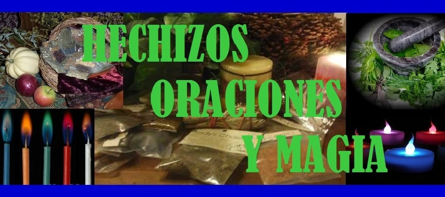 HECHIZOS, ORACIONES Y MAGIA