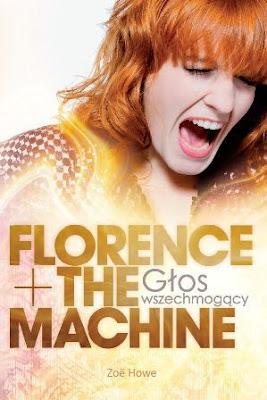 """""""Florence + The Machine. Głos wszechmogący"""" - Zoë Howe"""