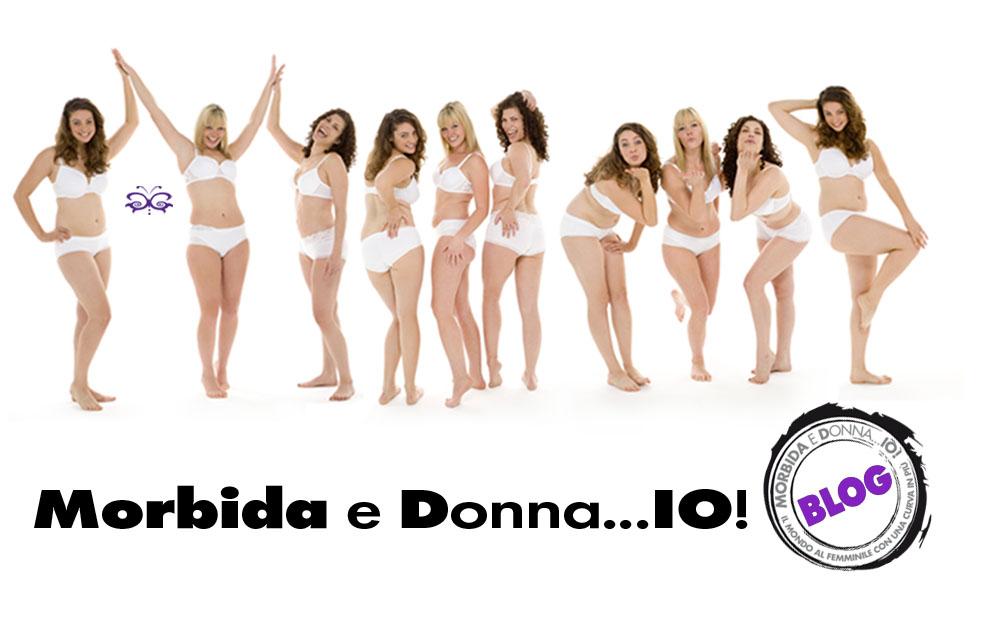Morbida e Donna ... IO !