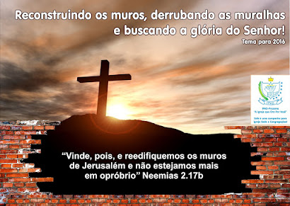 2016 - Reconstruindo os muros, derrubando as muralhas e buscando a glória do Senhor!