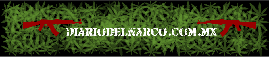 El Diario Del Narco-Blog del Narco-Historias del Narco-El Blog del Narco-narcotraficoenméxico