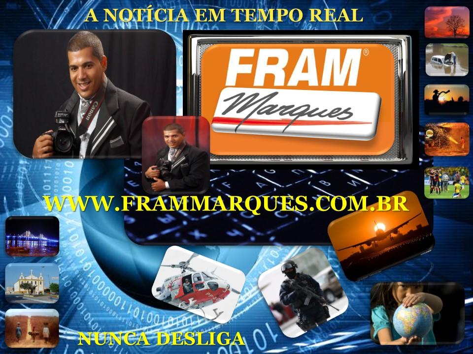 """FRAM MARQUES  """" A NOTÍCIA EM TEMPO REAL """""""