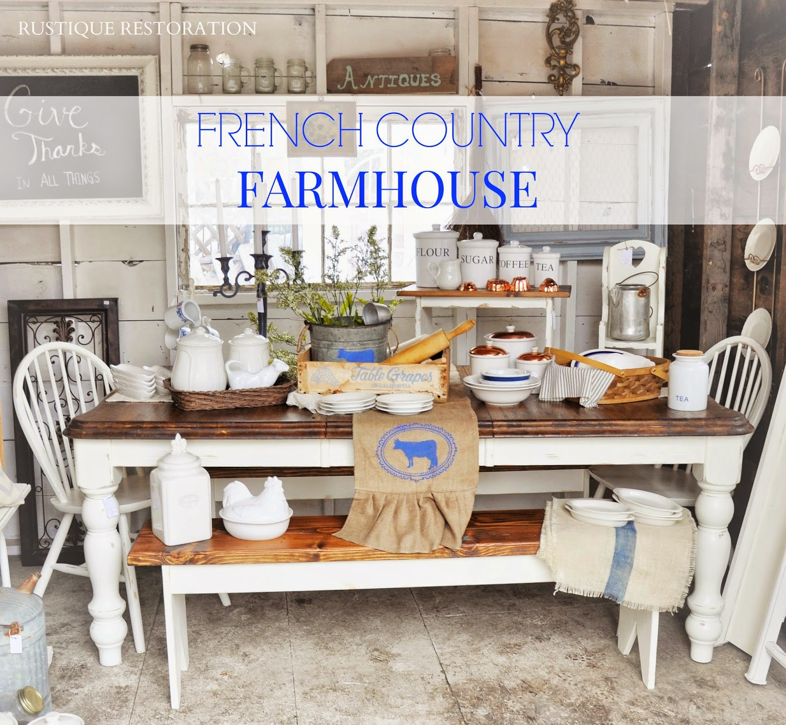 Rustique Restoration French Country Farmhouse Table And Decor