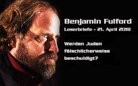 Benjamin Fulford - Leserbriefe: Werden Juden fälschlicherweise beschuldigt? - 21.04.2018