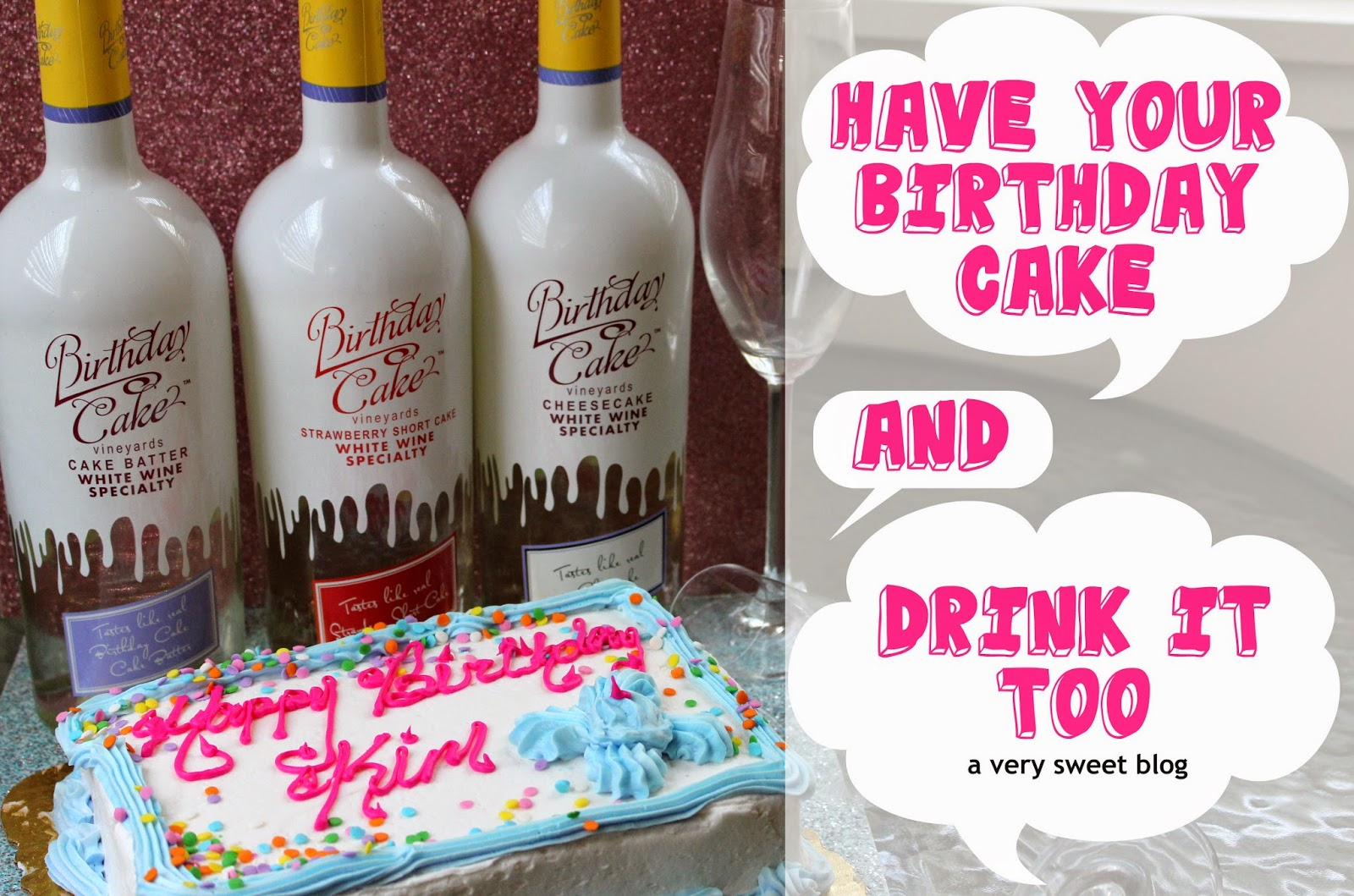 Have Your Birthday Cake And Drink It Too A Very Sweet Blog