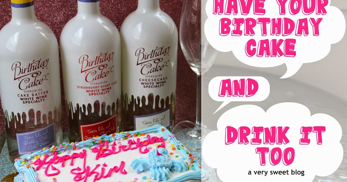 Have Your Birthday Cake And Drink It Too