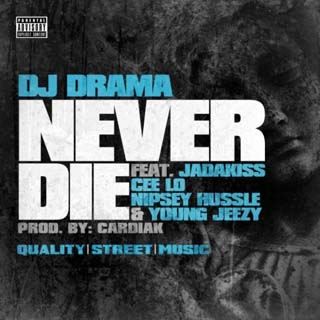DJ Drama – Never Die Lyrics | Letras | Lirik | Tekst | Text | Testo | Paroles - Source: musicjuzz.blogspot.com