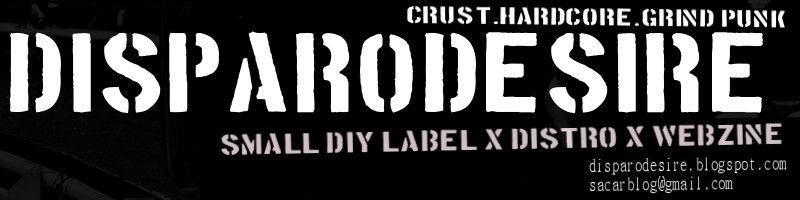 DISPARODESIRE . CRUST GRIND PUNK HC / SMALL DIY LABEL / DISTRO