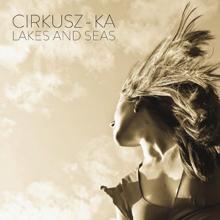 Cirkusz-KA, jazz, Lakes and Seas, Tavak és tengerek, világzene, Májusi tangó