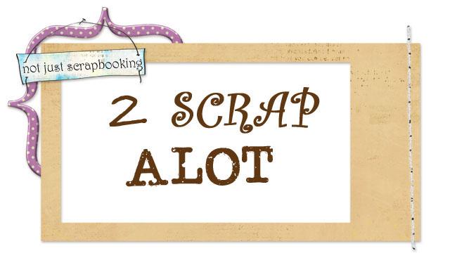 2ScrapAlot