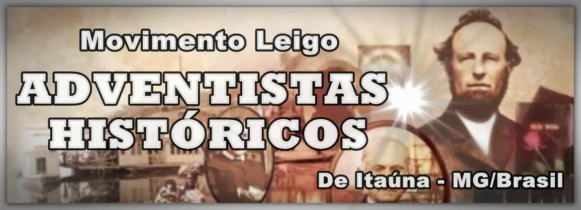 ADVENTISTAS HISTÓRICOS DE ITAÚNA - MG/BRASIL