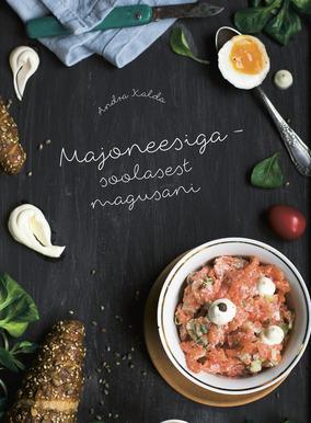 Majoneesiga - soolasest magusani