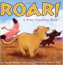 Roar! A Nosiy Counting Book by: Pamela Duncan Edwards