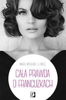 """[PRZEDPREMIEROWO[ #86 Recenzja książki """"Cała prawda o Francuzkach""""  Marie-Morgane le Moël"""