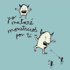 Yo mataré monstruos por ti. :)
