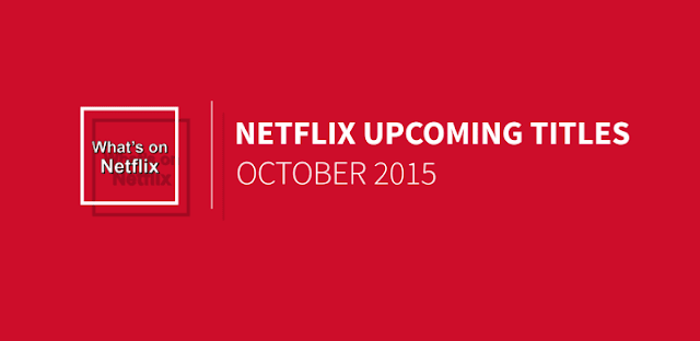 http://www.whats-on-netflix.com/coming-soon/october-2015-new-netflix-us-releases/