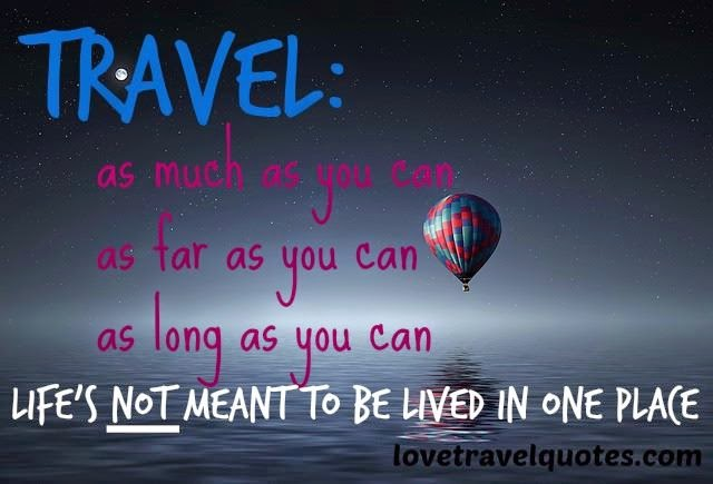 Travel: as much as you can, as far as you can, as long as you can.