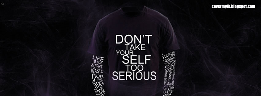 Don't take your self too serious. (Facebook Timeline Cover Of Too Serious Quote).