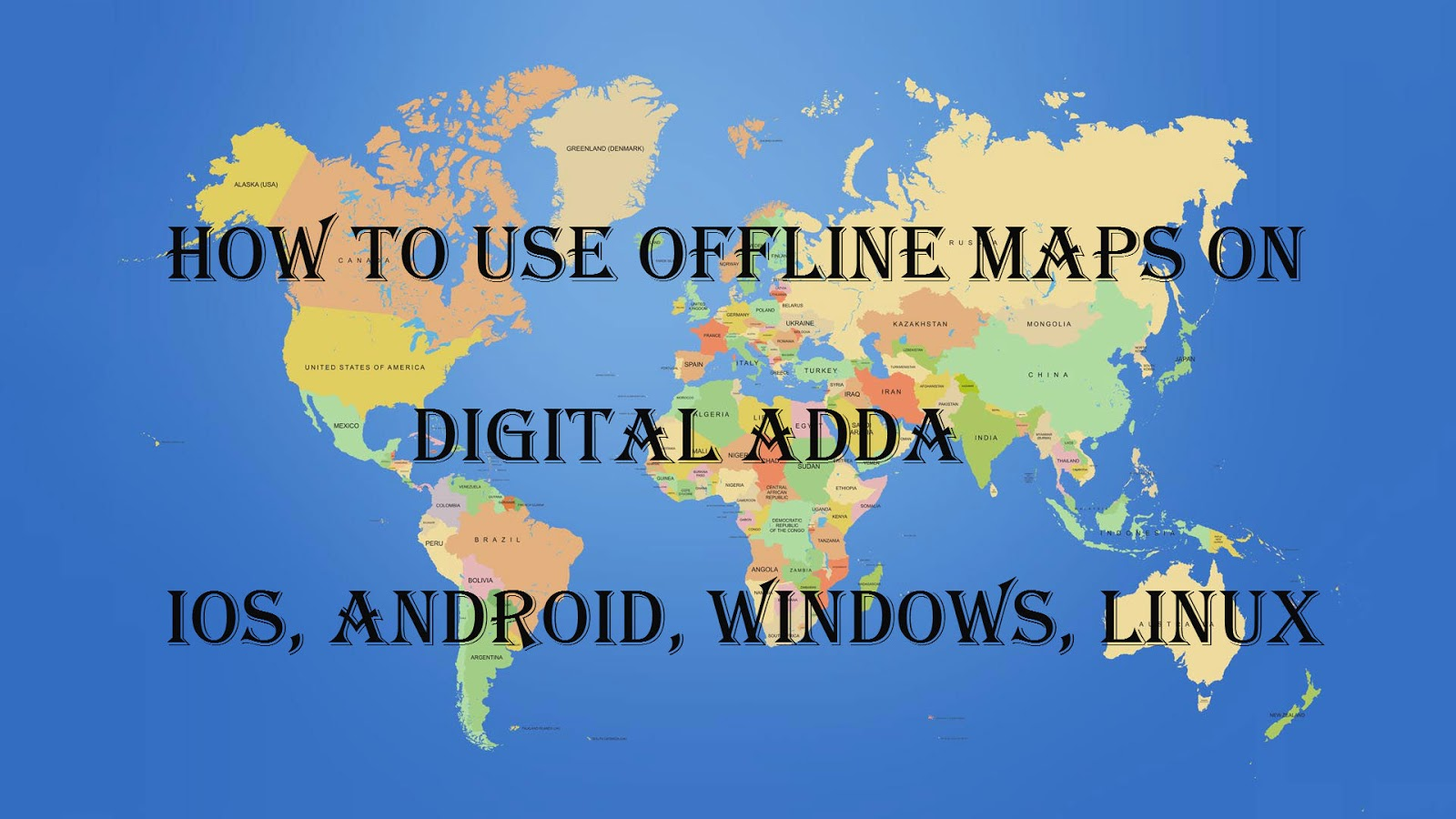 How To Use Offline Maps On IOS Android Windows Linux Digital Adda - Offline us map