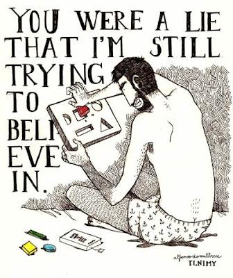 Aún eres una mentira en la que sigo intentando creer.