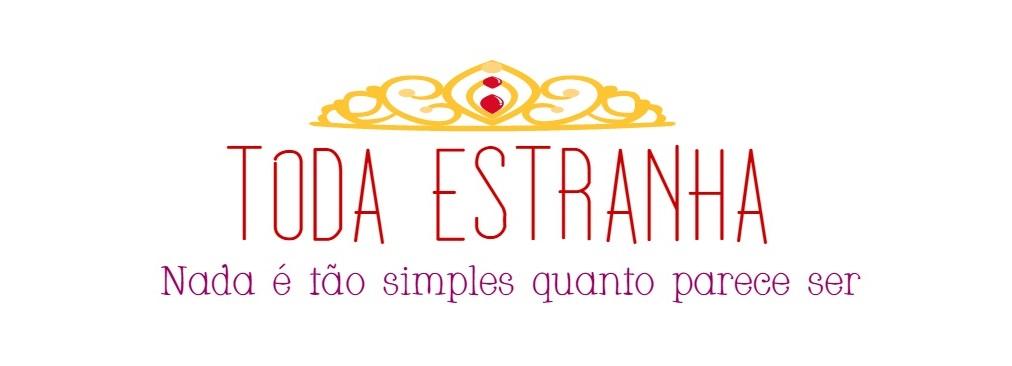 """""""   Toda Estranha    """""""