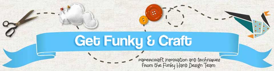 Get Funky and craft - papercraft inspirations from the Funky Hand Design Team