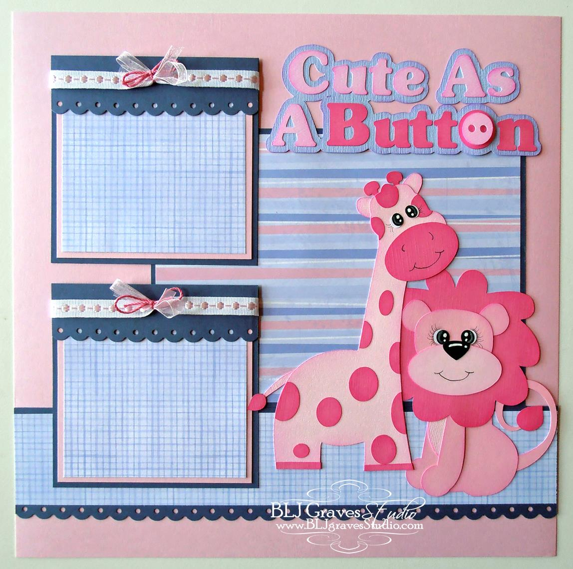 Blj Graves Studio Cute As A Button Baby Girl Scrapbook Page
