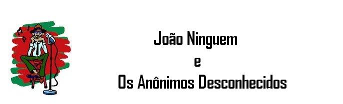 João Ninguem e Os Anônimos Desconhecidos