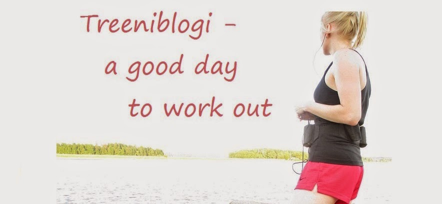 Treeniblogi - a good day to work out