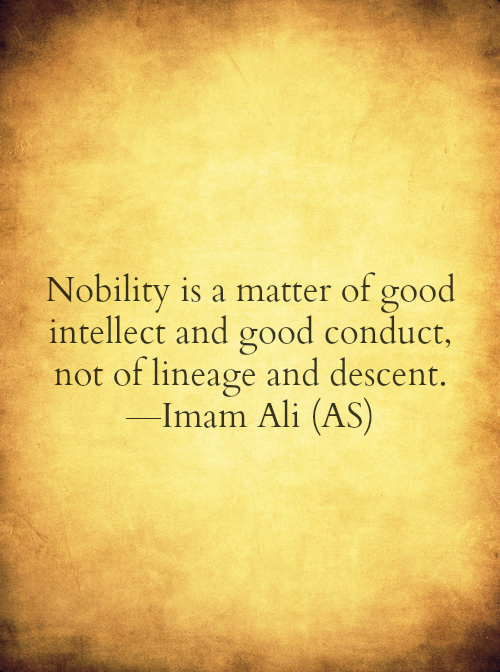 Nobility is a matter of good intellect and good conduct, not of lineage and descent.