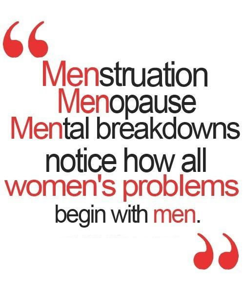 Do you think men are the root to all women's problems?