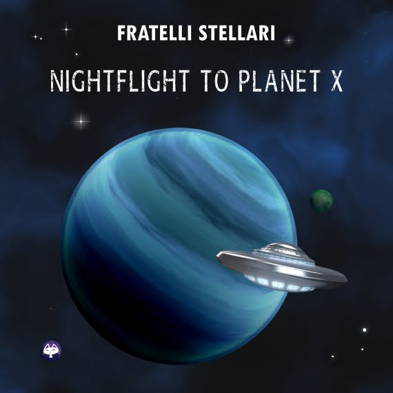 "Fratelli Stellari, ""Nightflight to Planet X"""