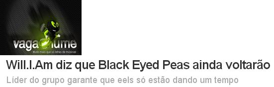http://www.vagalume.com.br/news/2013/01/25/will-i-am-diz-que-black-eyed-peas-ainda-voltarao.html