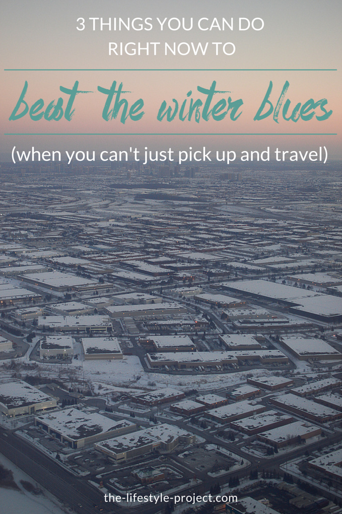 3 Things You Can Do To Beat the Winter Blues (when you can't just pick up and travel)