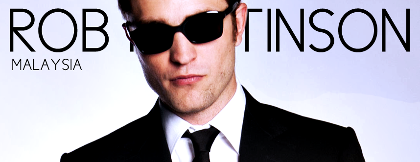 Rob Pattinson Malaysia | Malaysia's Rob Pattinson Fansite  ★   ★   ★