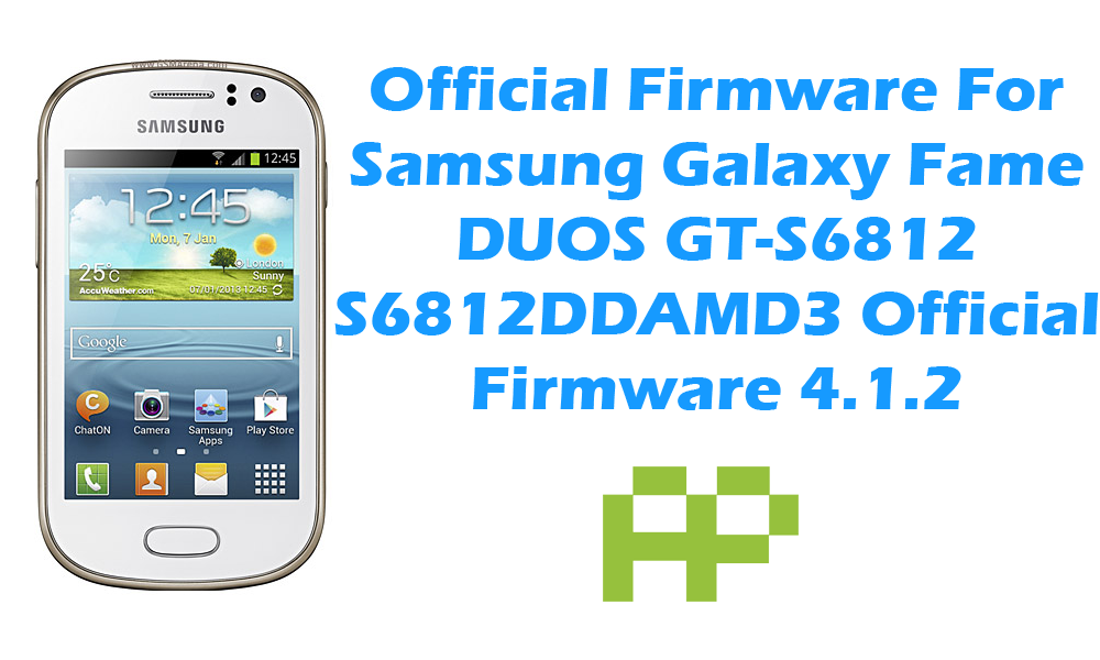 [Official Firmware] Samsung Galaxy Fame DUOS GT-S6812 S6812DDAMD3 Official 4.1.2 Jellybean Firmware