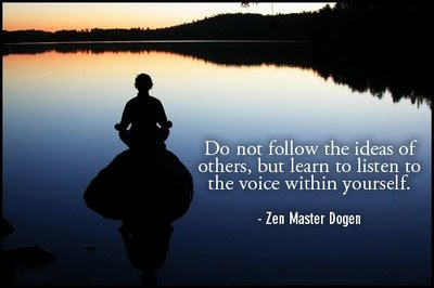 Do not follow the ideas of others, but learn to listen to the voice within yourself. Your body and mind will become clear and you will realize the unity of all things.