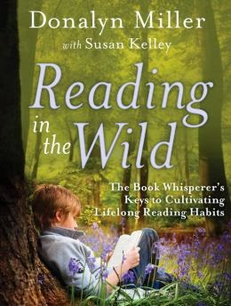 Book cover: Reading in the Wild: The Book Whisperer's Keys to Cultivating Lifelong Reading Habits by Donalyn Miller with Susan Kelley. Cover art depicts a child seated in a forest, leaning against a tree, while reading a book