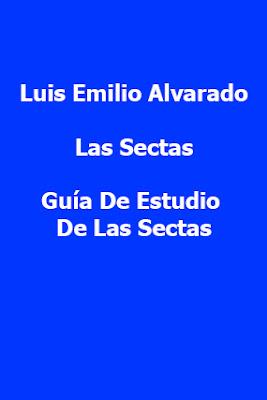 Luis Emilio Alvarado-Las Sectas-Guía De Estudio De Las Sectas-