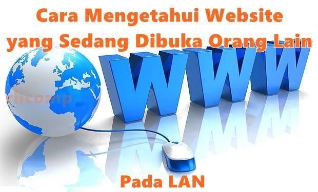 LAN merupakan akronim dari Local Area Network Cara Mengetahui Website yang Sedang Dibuka Orang Lain Pada LAN