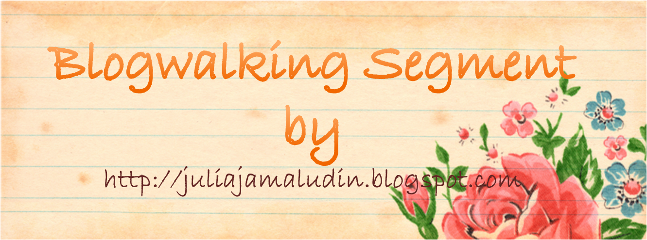 BLOGWALKING SEGMENT BY JULIAJAMALUDIN.BLOGSPOT.COM
