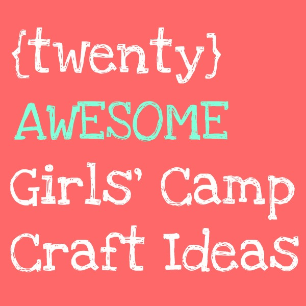 Home sweet holmes round up girls 39 camp crafts for Fun crafts for girls