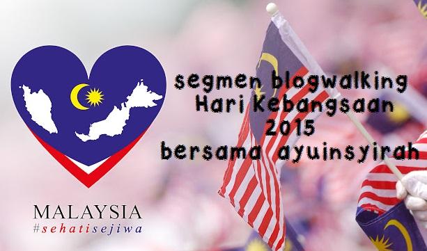 http://www.ayuinsyirah.my/2015/08/segmen-blogwalking-hari-kebangsaan-2015.html