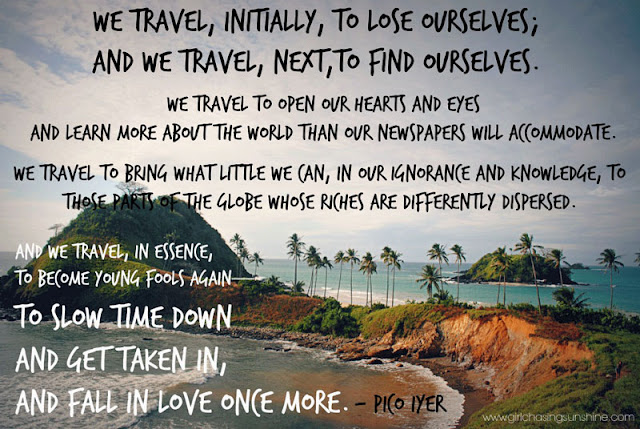Travel Picture Quote We travel, initially, to lose ourselves; and we travel, next to find ourselves. We travel to open our hearts and eyes and learn more about the world than our newspapers will accommodate. We travel to bring what little we can, in our ignorance and knowledge, to those parts of the globe whose riches are differently dispersed. And we travel, in essence, to become young fools again—to slow time down and get taken in, and fall in love once more by Pico Iyer
