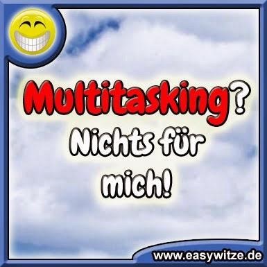 Multitasking - Nichts für mich!