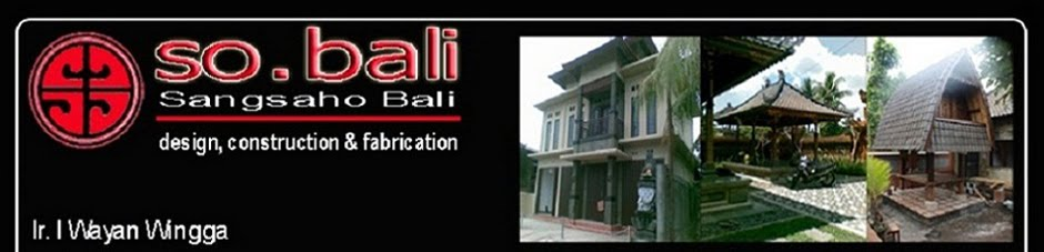 Kontraktor Bangunan : Desain - Kontruksi - Fabrikasi, segala jenis bangunan termasuk Bale Bali.