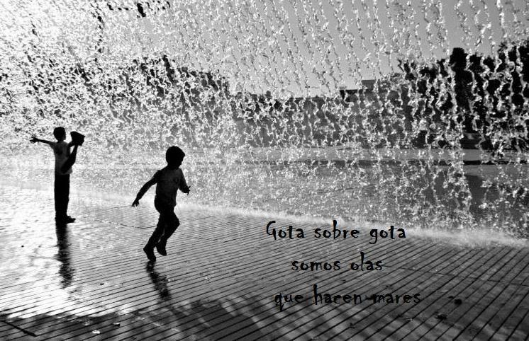 Gota sobre gota somos olas que hacen mares