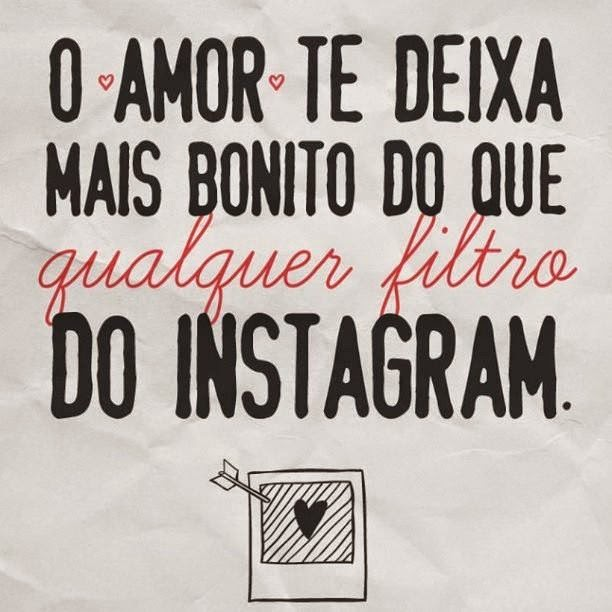 O Amor te deixa mais bonito do que qualquer filr]tro do Instagram